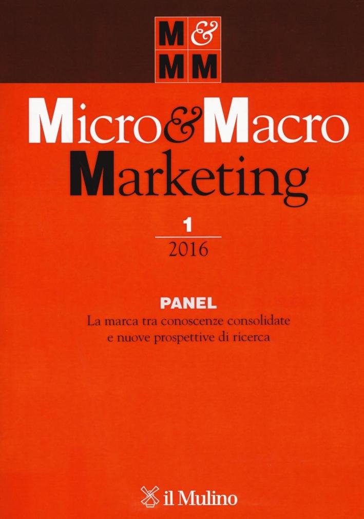 Micro & macro marketing (2016). Vol. 1: Panel. La marca tra conoscenze consolidate e nuove prospettive di ricerca