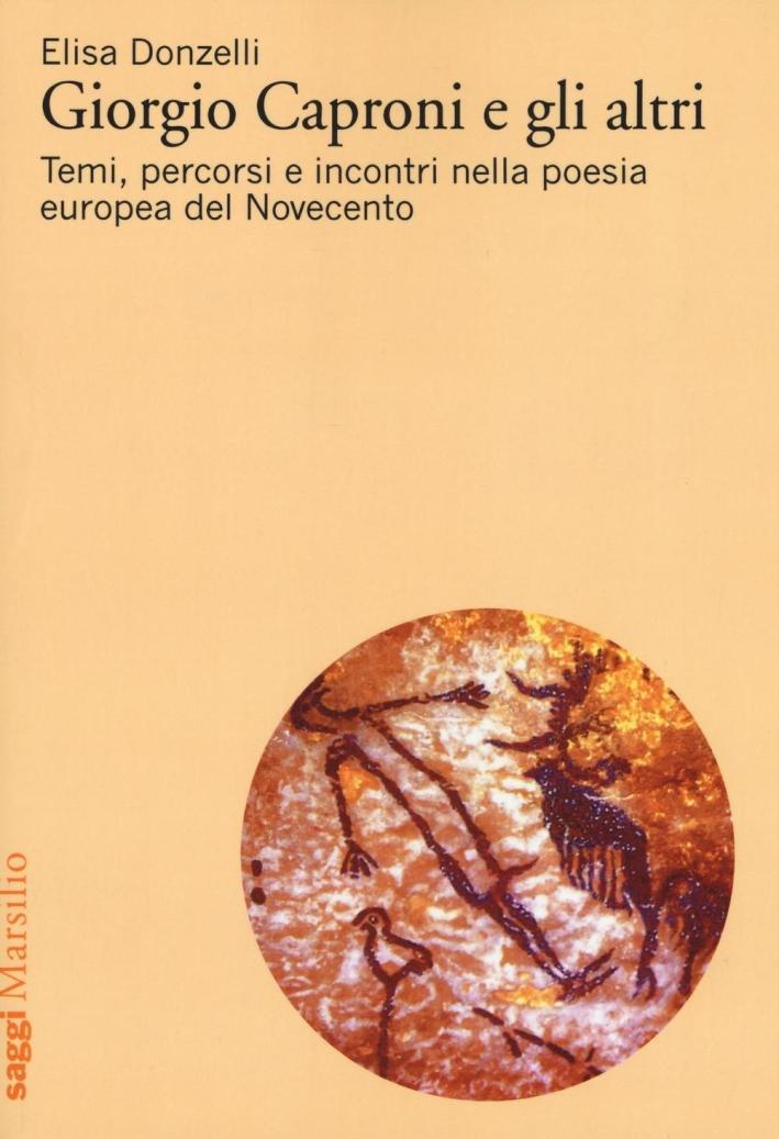 Giorgio Caproni e gli altri. Temi, percorsi e incontri nella poesia europea del Novecento.