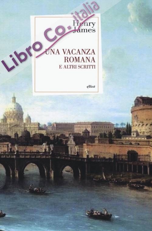Una vacanza romana e altri scritti.