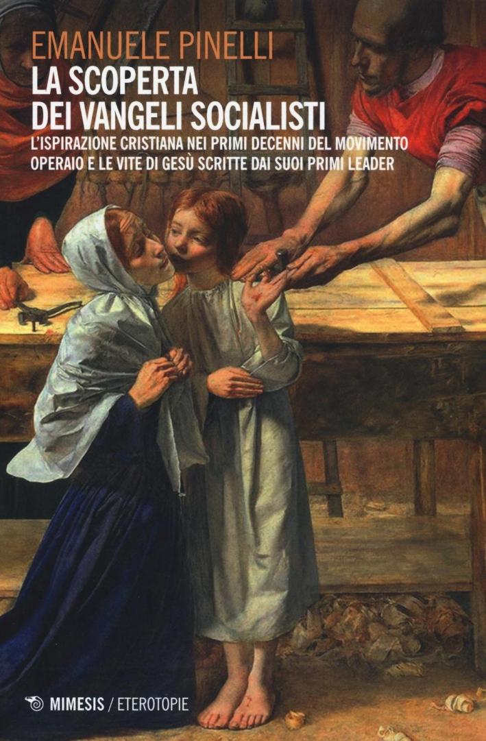 La scoperta dei vangeli socialisti. L'ispirazione cristiana nei primi decenni del movimento operaio e le Vite di Gesù scritte dai suoi primi leader.