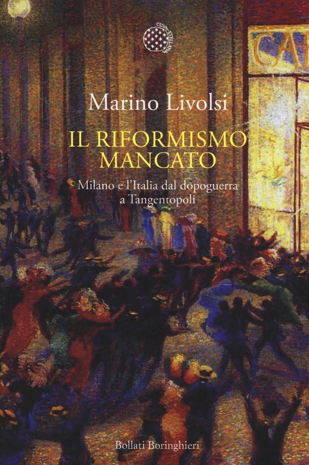 Il riformismo mancato. Milano e l'Italia dal dopogeurra a Tangentopoli.