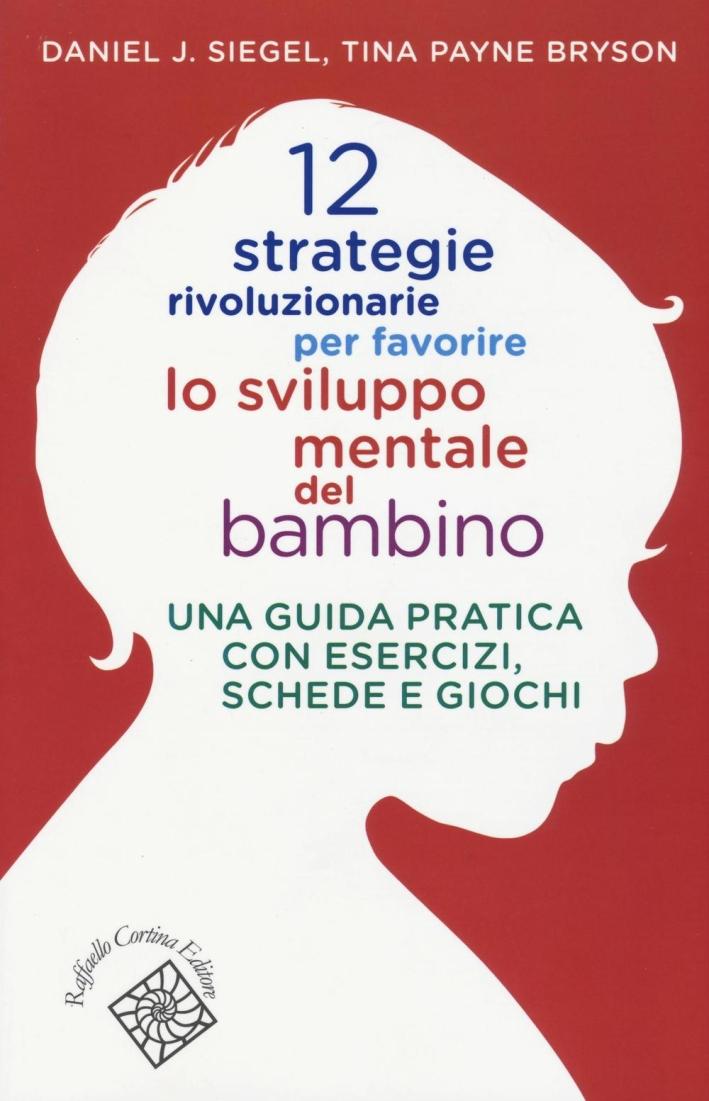 12 strategie rivoluzionarie per favorire lo sviluppo mentale del bambino. Una guida pratica con esercizi, schede e giochi.