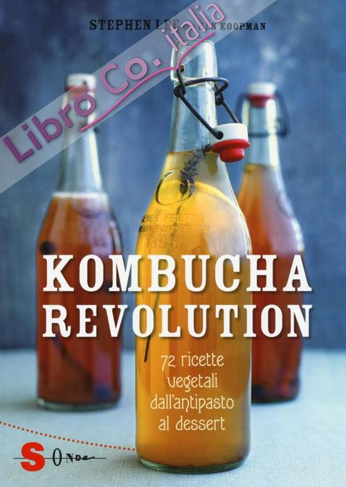Kombucha Revolution. 75 ricette di bevande, elisir, infusi e cocktail della salute.