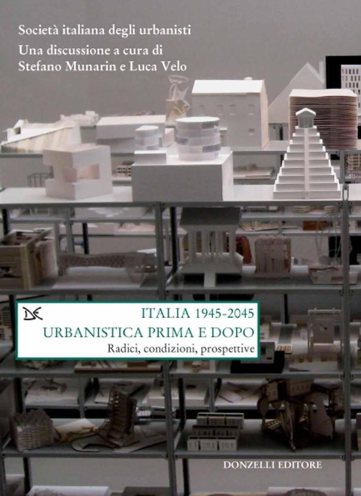 Italia (1945-2045). Urbanistica prima e dopo. Radici, condizioni, prospettive