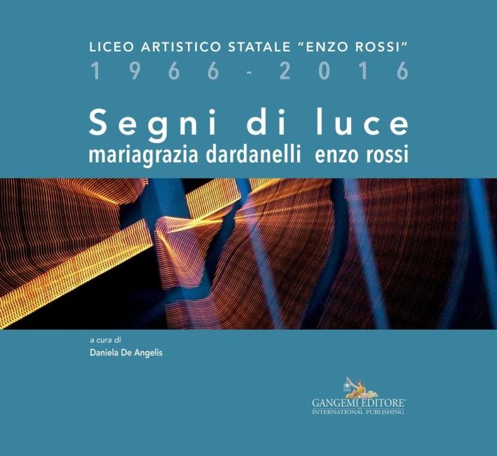 Segni di luce. Liceo artistico statale «Enzo Rossi» 1966-2016. Ediz. illustrata