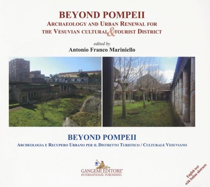 Beyond Pompeii. Archaeology and urban renewal for the vesuvian cultural & tourist district. Archeologia e recupero urbano per il distretto turistico/culturale vesuviano.