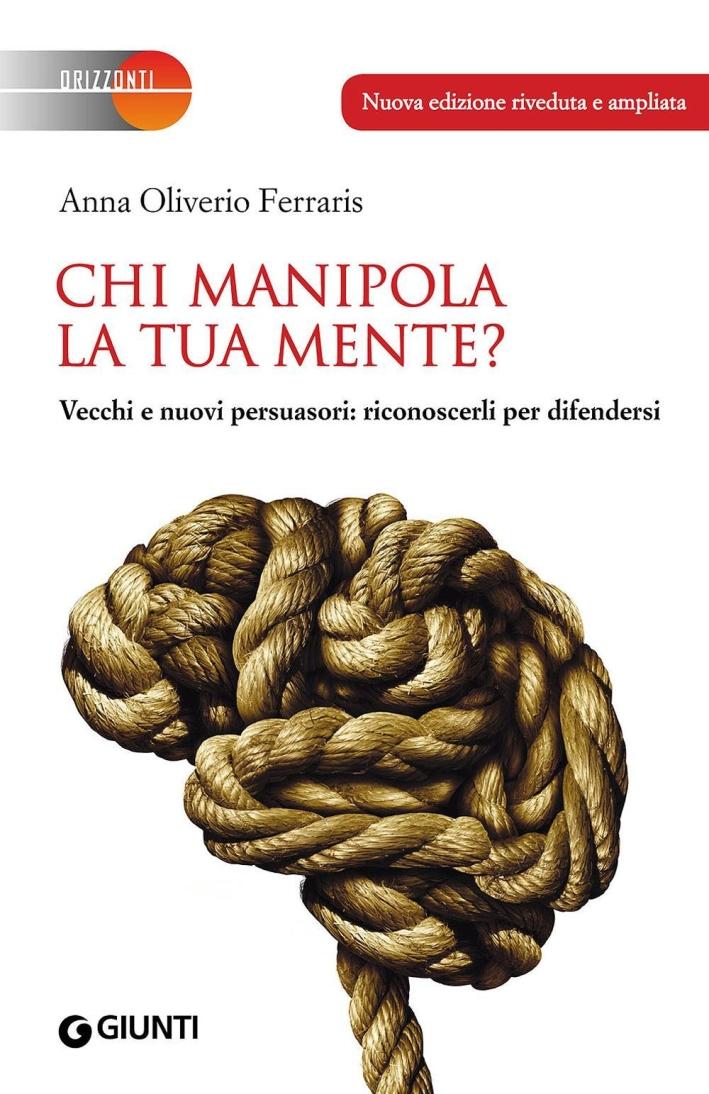Chi manipola la tua mente? Vecchi e nuovi persuasori: riconoscerli per difendersi.