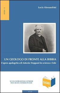 Un geologo di fronte alla Bibbia. L'opera apologetica di Antonio Stoppani tra scienza e fede.