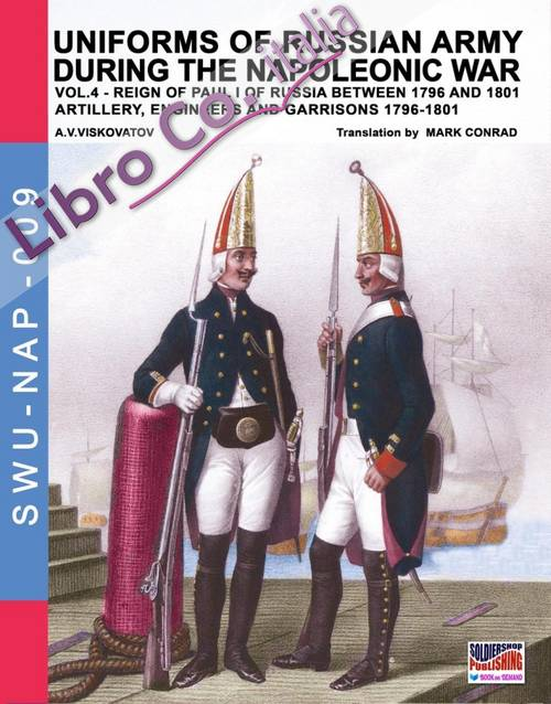 Uniforms of Russian army during the Napoleonic war. Vol. 4: Artillery, engineers and garrisons 1796-1801.
