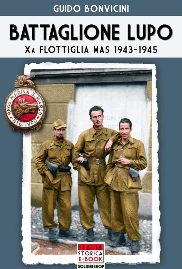 Battaglione Lupo. Xa flottiglia MAS 1943-1945.