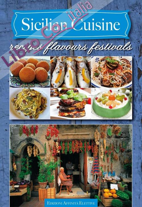 Sicilian cuisine. Recipes flavours festivals.