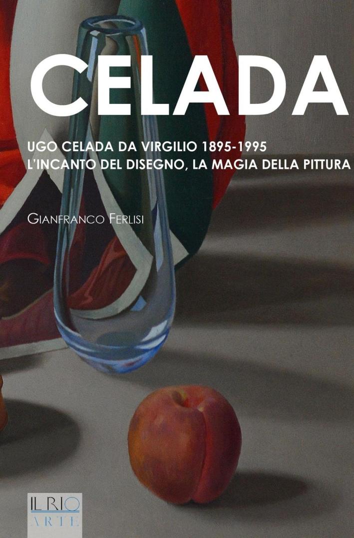 Celada. Ugo Celada Da Virgilio 1895-1995. L'Incanto del Disegno. La Magia della Pittura.