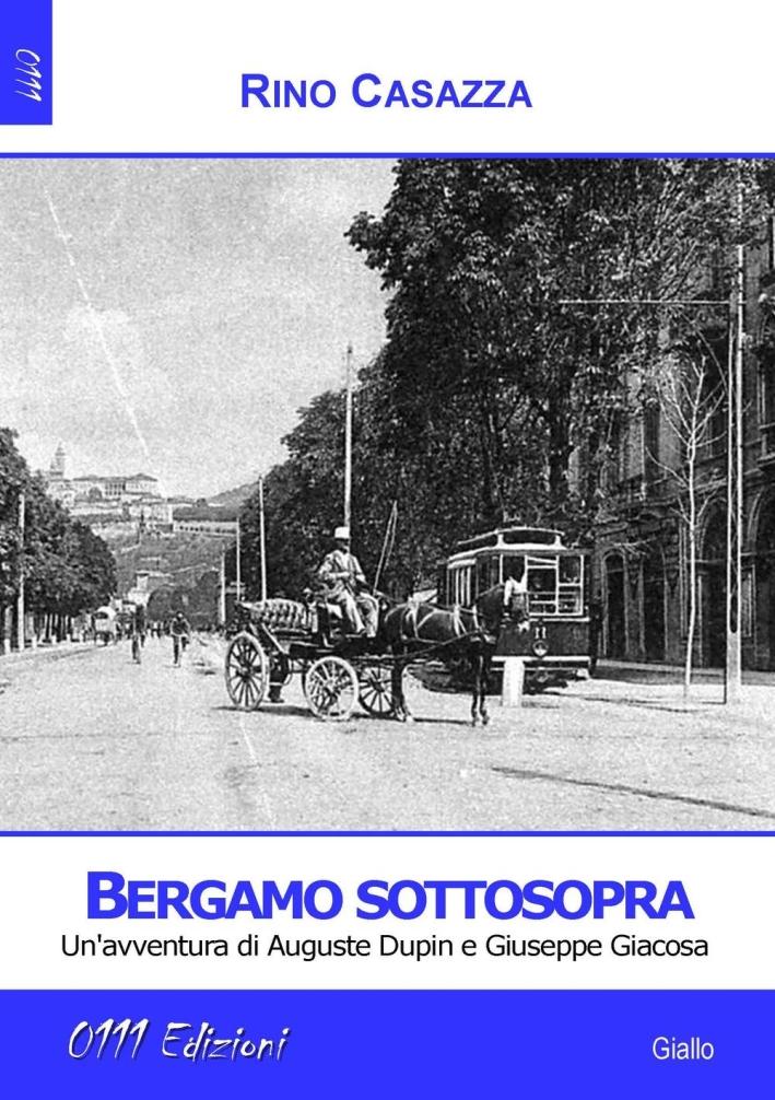 Bergamo sottospra. Un'avventura di Auguste Dupin e Giuseppe Giacosa.