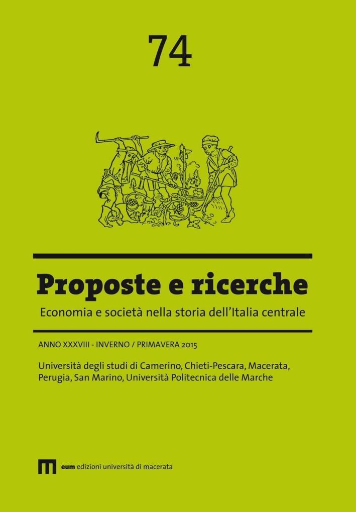 Proposte e ricerche. Economia e società nella storia dell'Italia centrale. Vol. 74.