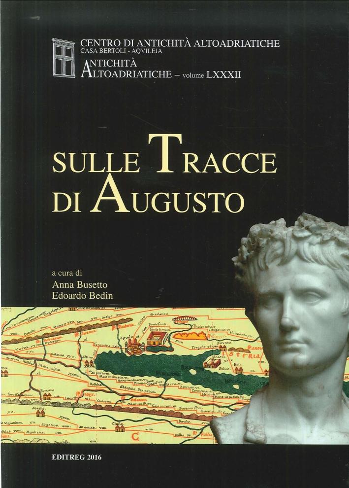 Sulle Tracce di Augusto. Antichità Altoadriatiche LXXXII.