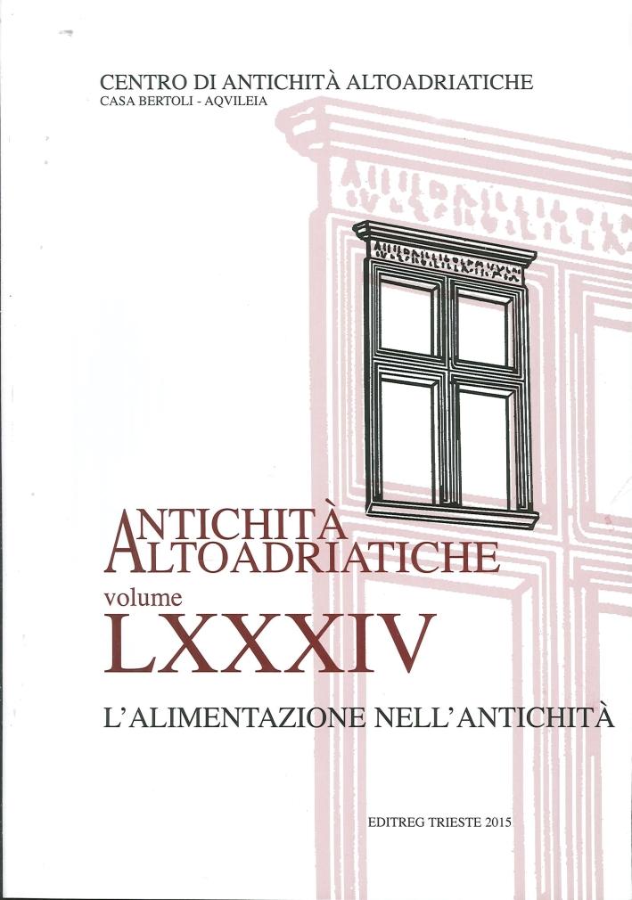 L'Alimentazione nell'Antichità. Antichità Altoadriatiche LXXXIV.