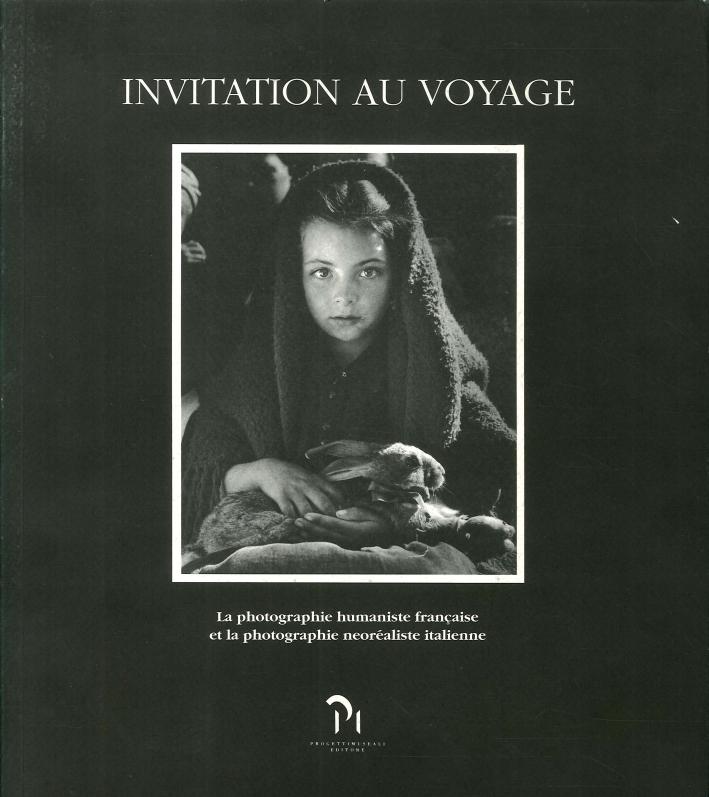 Invitation Au Voyage. La Photographie Humaniste Francaise Et la Photographie Neoréaliste Italienne.