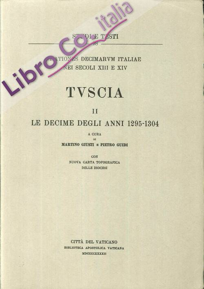 Rationes Decimarvm Italiae nei Secoli XIII e XIV. Tvscia II le Decime degli Anni 1295-1304.