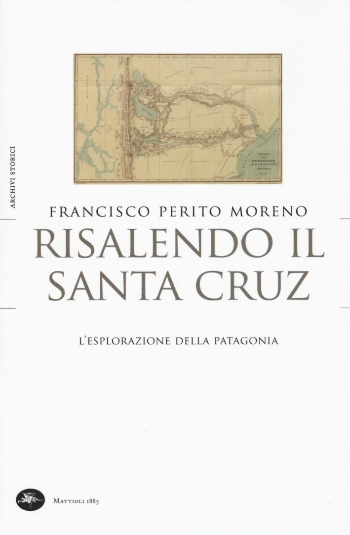 Risalendo il Santa Cruz. L'esplorazione della Patagonia.