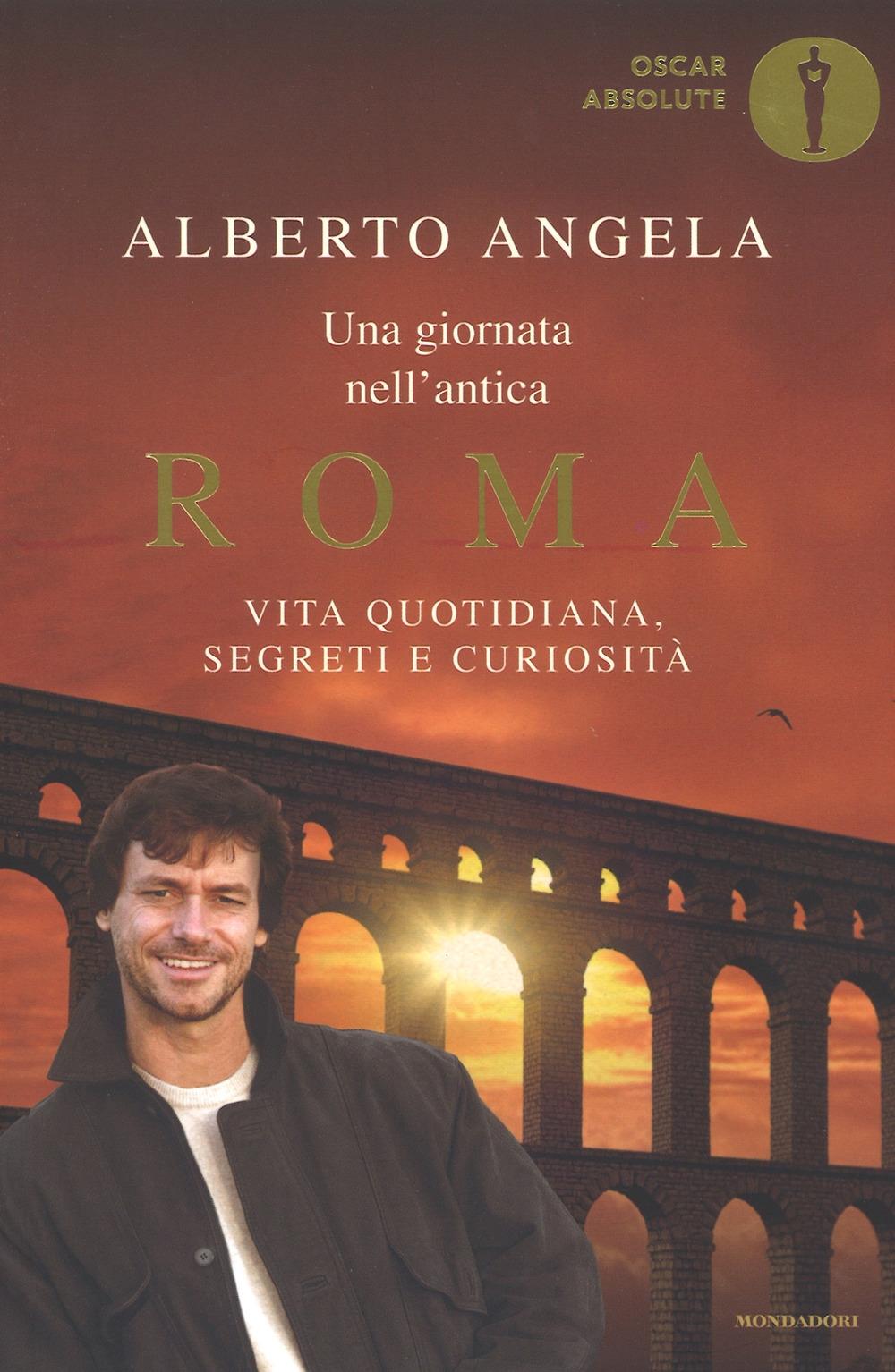 Una giornata nell'antica Roma. Vita quotidiana, segreti e curiosità.