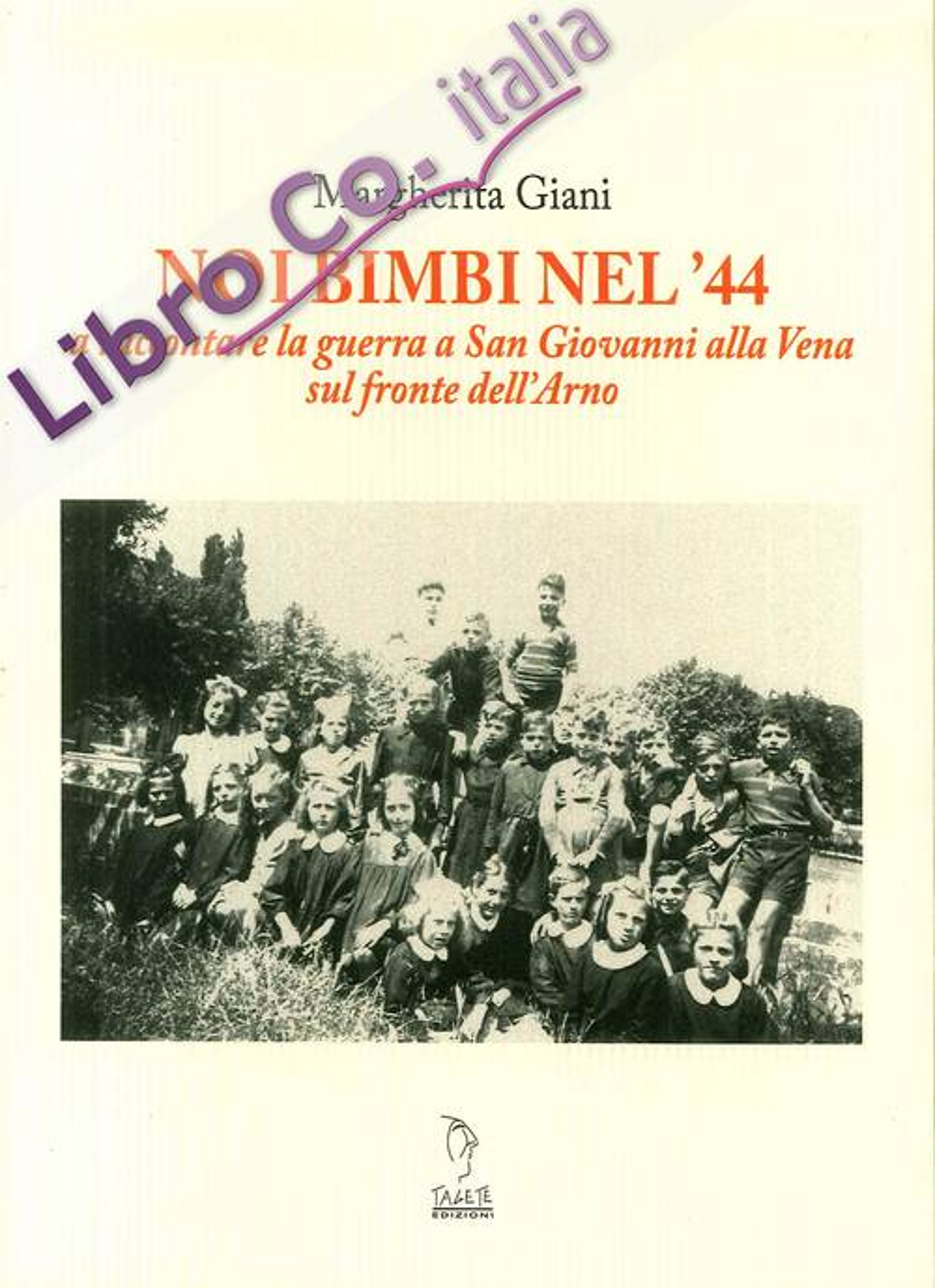 Noi bimbi nel '44. A raccontare la guerra a San Giovanni alla Vena sul fronte dell'Arno.