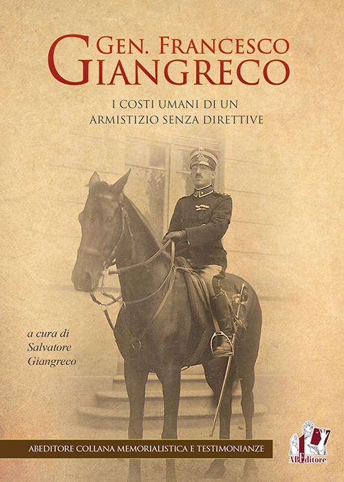 Gen. Francesco Giangreco. I costi umani di un armistizio senza direttive