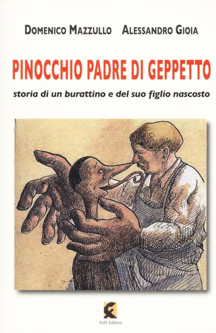 Pinocchio padre di Geppetto. Storia di un burattino e del suo figlio nascosto.