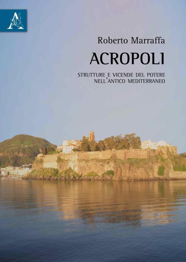 Acropoli. Strutture e vicende del potere nell'antico mediterraneo.