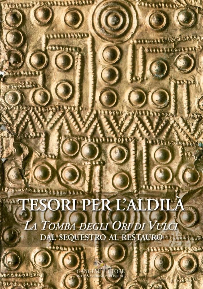 Tesori per l'Aldilà. La Tomba degli Ori di Vulci. dal Sequestro al Restauro.