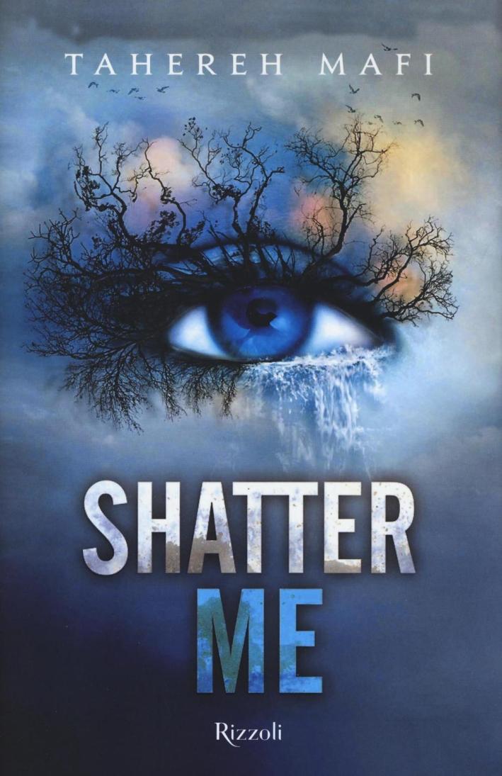 Shatter me.