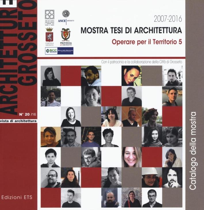 Architetture Grosseto. Vol. 20/16. 2007-2016 Mostra Tesi di Architettura. Operare per il Territorio 5.