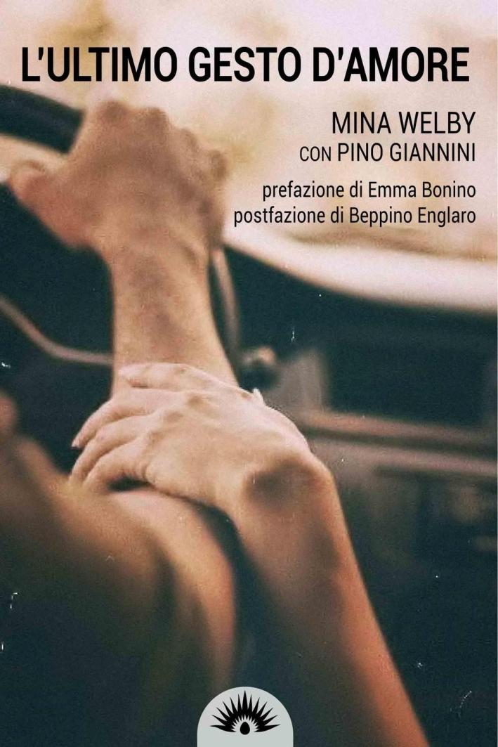 L'ultimo gesto d'amore. Storia di Piergiorgio Welby.