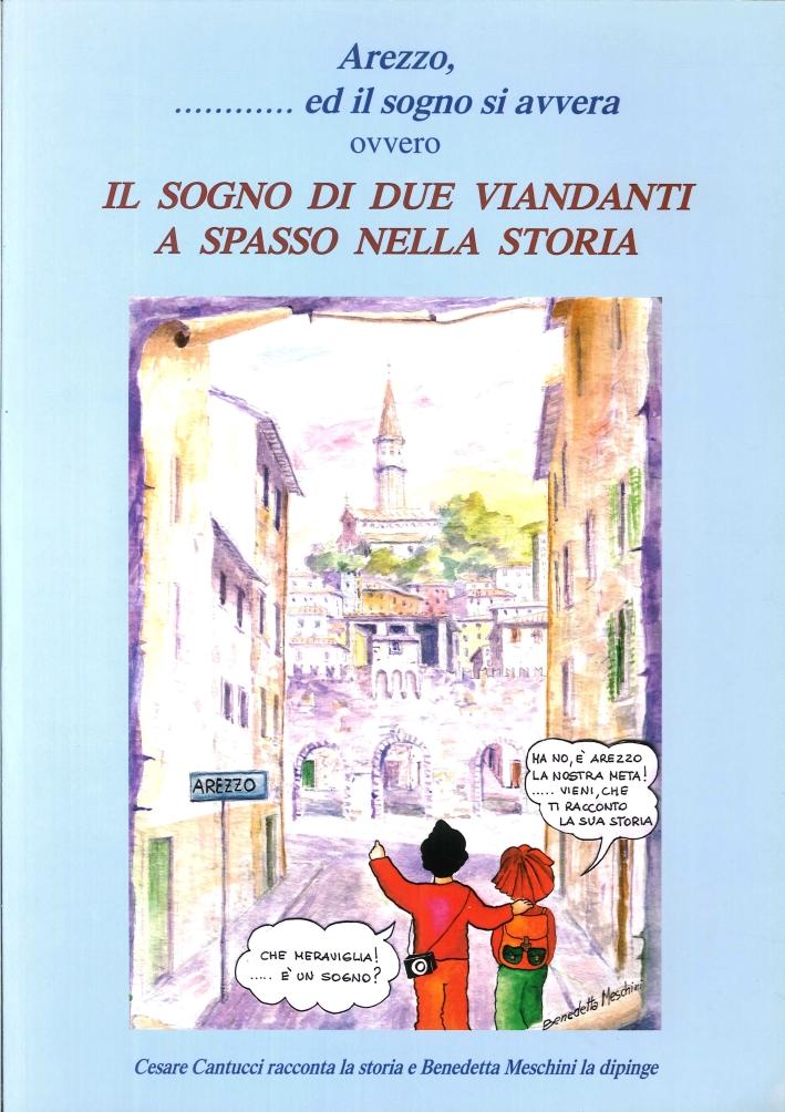 Arezzo, ....ed il Sogno si Avvera Ovvero il Sogno di Due Viandanti a Spasso nella Storia.