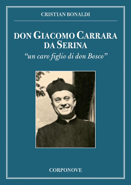 Don Giacomo Carrara Da Serina. Un Caro Figlio di Don Bosco.