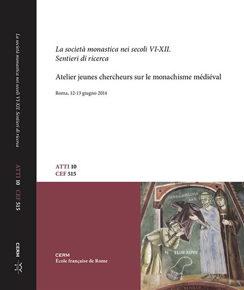 La società monastica nei secoli VI-XII. Sentieri di ricerca. Atelier jeunes chercheurs sur le monachisme médiéval (Roma, 12-13 giugno 2014)