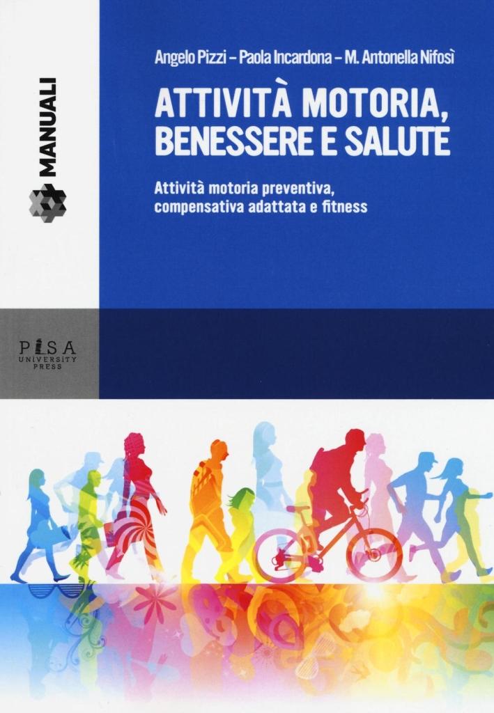 Attività motoria, benessere e salute. Attività motoria preventiva, compensativa e fitness.