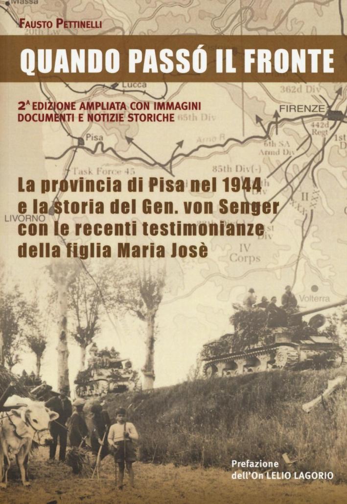 Quando passò il fronte. La provincia di Pisa nel 1944 e la storia del Gen. von Senger con le recenti testimonianze della figlia Maria Josè.