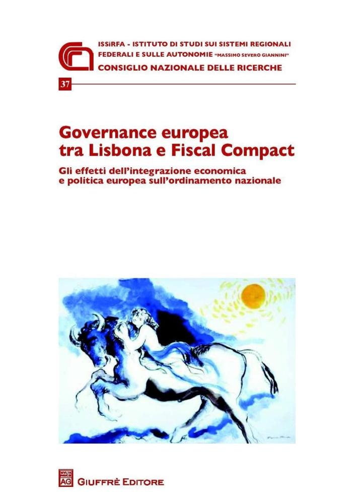 Governance europea tra Lisbona e Fiscal Compact. Gli effetti dell'integrazione economica e politica europea sull'ordinamento nazionale.