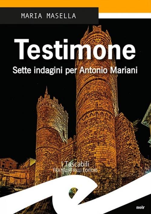 Testimone. Sette indagini per Antonio Mariani.