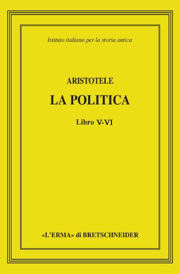 Aristotele. La politica. Libri V-VI.
