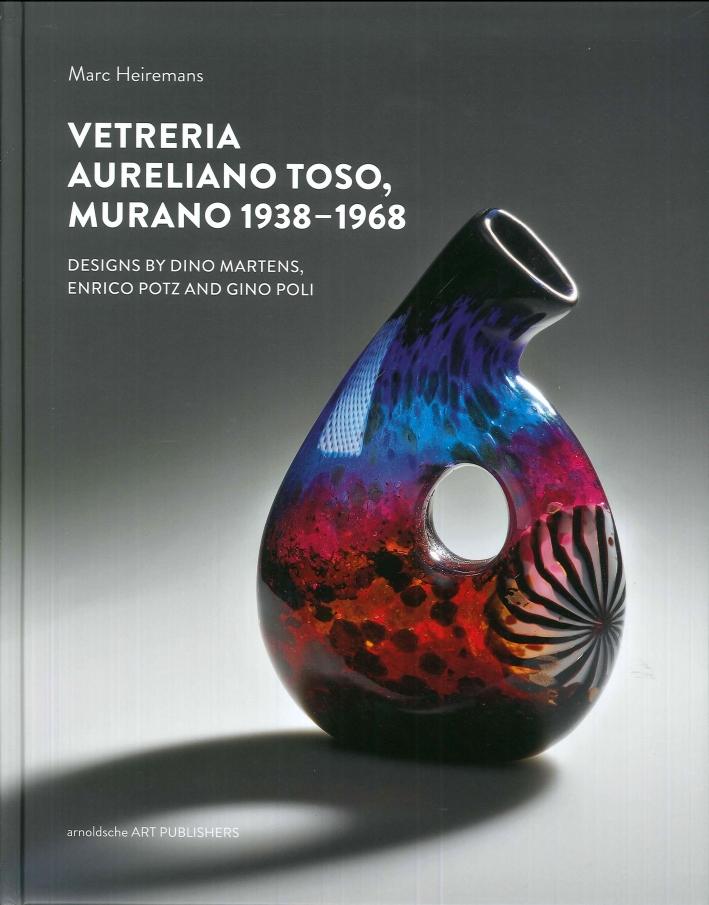 Vetreria Aureliano Toso, Murano 1938-1968. Designs By Dino Martens, Enrico Potz and Gino Poli.
