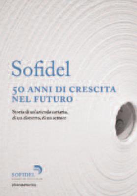 Sofidel. 50 di crescita nel futuro. L'azienda, il suo sviluppo, la cultura della carta tissue