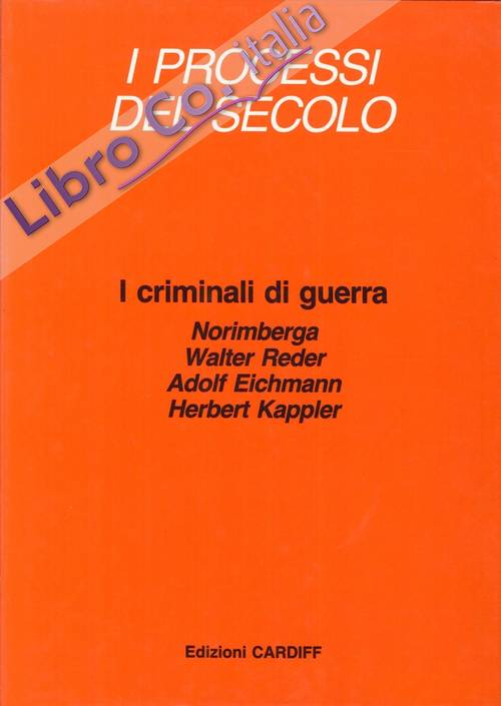 I Criminali di Guerra. Norimberga, Walter Reder, Adolf Eichmann, Herbert Kappler
