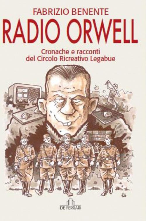 Radio Orwell. Cronache e Racconti del Circolo Ricreativo Legabue.