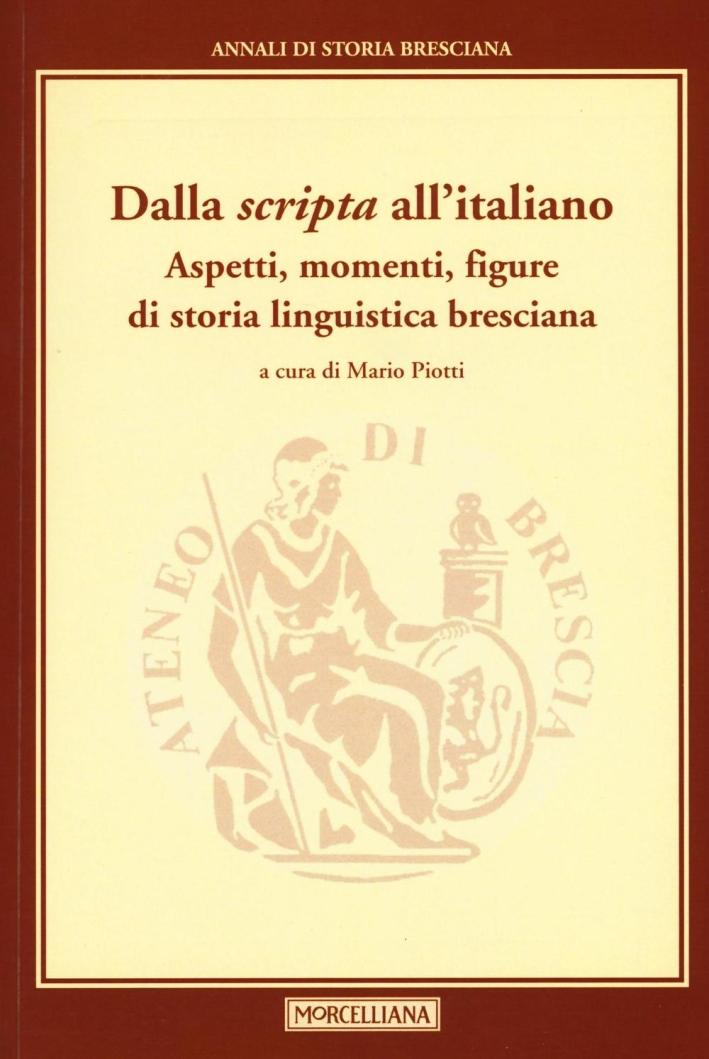 Dalla «scripta» all'italiano. Aspetti, momenti, figure di storia linguistica bresciana. Annali di storia Bresciana. Vol. 3