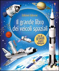 Il grande libro dei veicoli spaziali. Ediz. illustrata