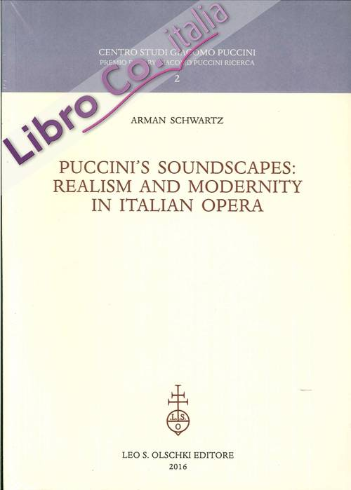 Puccini'S Soundscapes. Realism and Modernity in Italian Opera.