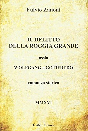 Il delitto della roggia grande ossia Wolfgang e Gotifredo.