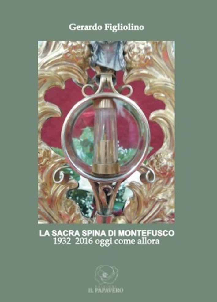 La Sacra Spina di Montefusco. 1932-2016 Oggi Come Allora.