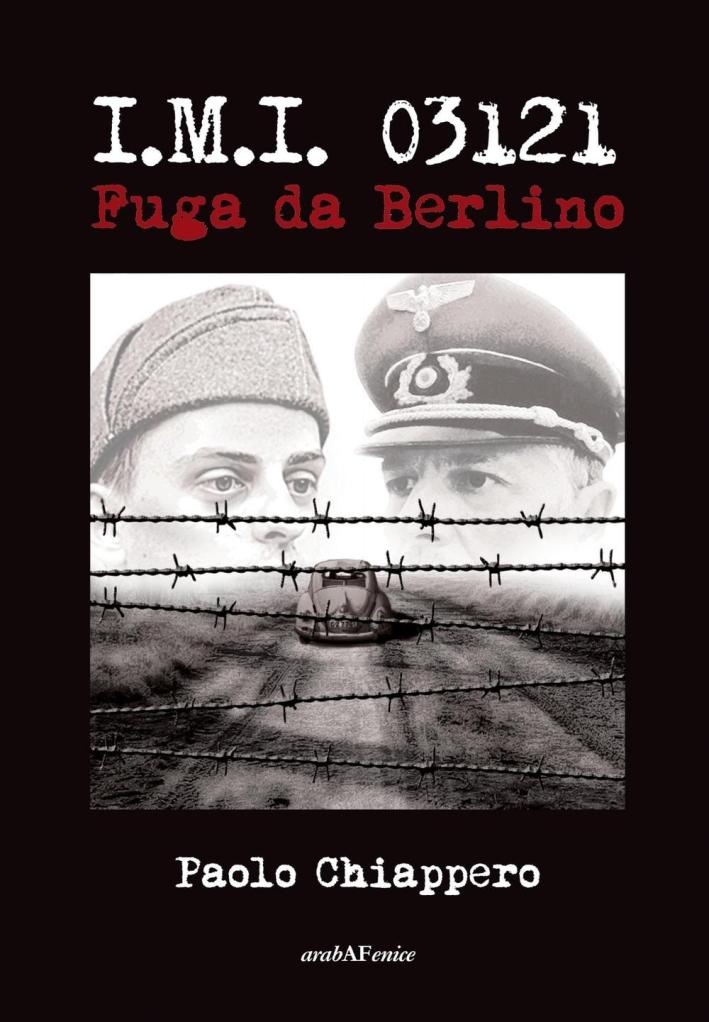 I.M.I. 03121. Fuga da Berlino.